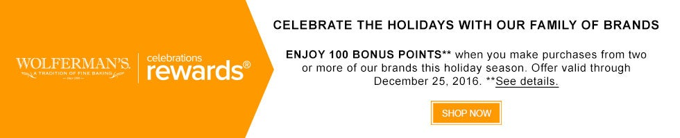 CELEBRATE THE HOLIDAYS WITH OUR FAMILY OF BRANDS. ENJOY 100 BONUS POINTS when you make purchases from two or more of our brands this holiday season. Offer valid through December 25, 2016. SHOP NOW  >