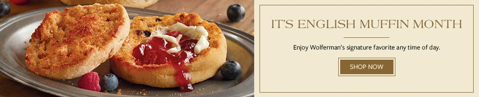 It's English Muffin Month. Enjoy Wolferman's signature favorite any time of day. Shop Now.