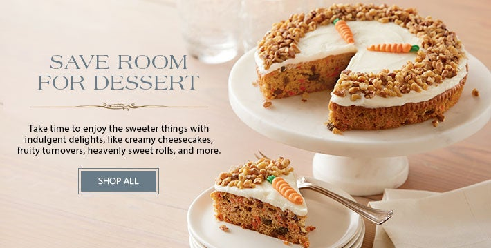 SAVE ROOM FOR DESSERT. Take time to enjoy the sweeter things with indulgent delights, like creamy cheescakes, and fruity turnovers, heavenly sweet rolls, and more. SHOP ALL