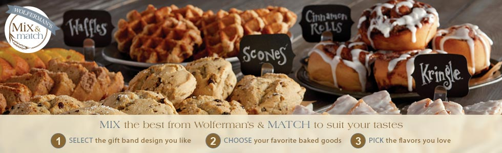MIX the best from Wolferman's & MATCH to suit your tastes. Create a custom bakery selection. It's easy. 1. SELECT the gift band design you like. 2. CHOOSE your favorite baked goods. 3. PICK the flavors you love. RELAX—your gourmet bakery delights are on the way.