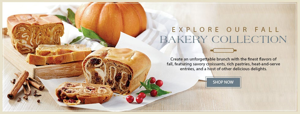 EXPLORE OUR FALL BAKERY COLLECTION Create an unforgettable brunch with the finest flavors of fall, featuring savory croissants, rich pastries, heat-and-serve entrées, and a host of other delicious delights.  SHOP NOW