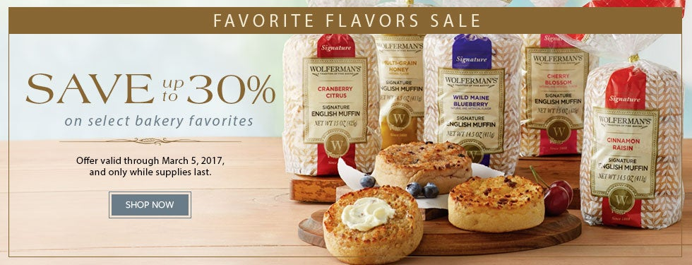 SAVE UP TO 30% ON SELECT BAKERY FAVORITES. Select items up to 30% off. Offer valid through March 5, 2017, and only while supplies last. SHOP NOW