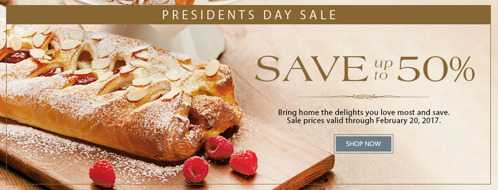 PRESIDENTS DAY SALE. SAVE UP TO 50%. Bring home the delights you love most and save. Sale prices valid through February 20, 2017. SHOP NOW